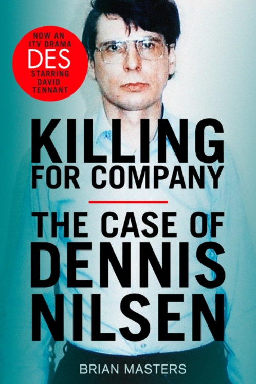 Killing for Company: The Case of Dennis Nilsen - Brian Masters