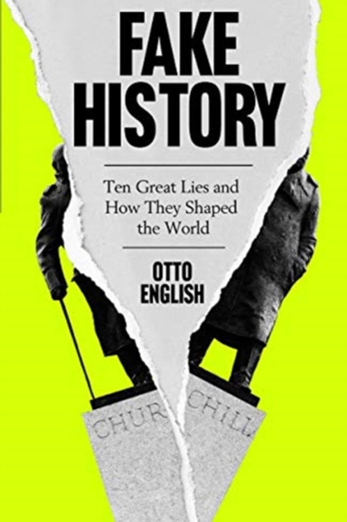 Fake History: Ten Great Lies and How They Shaped the World - Otto English