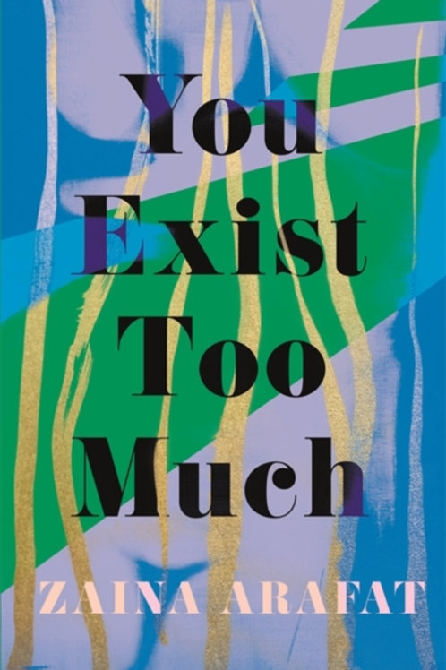 You Exist Too Much - Zaina Arafat