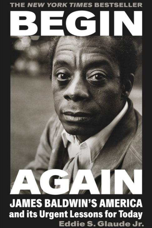 Begin Again: James Baldwin's America and Its Urgent Lessons - Eddie S. Glaude Jr
