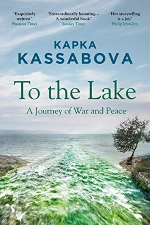 To the Lake: A Journey of War and Peace - Kapka Kassabova