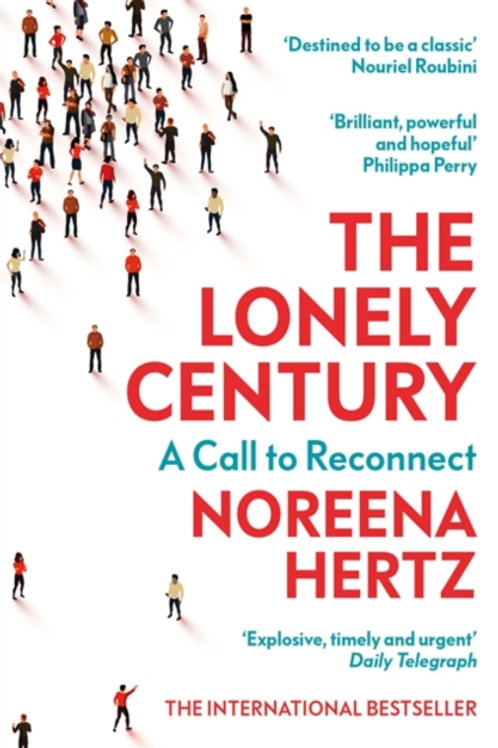 The Lonely Century : A Call to Reconnect - Noreena Hertz