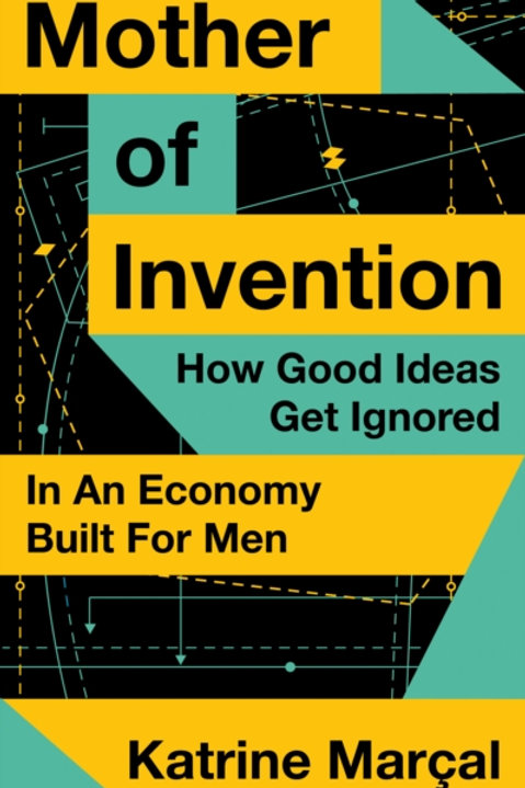 Mother of Invention: How Good Ideas Get Ignored - Katrine Marcal