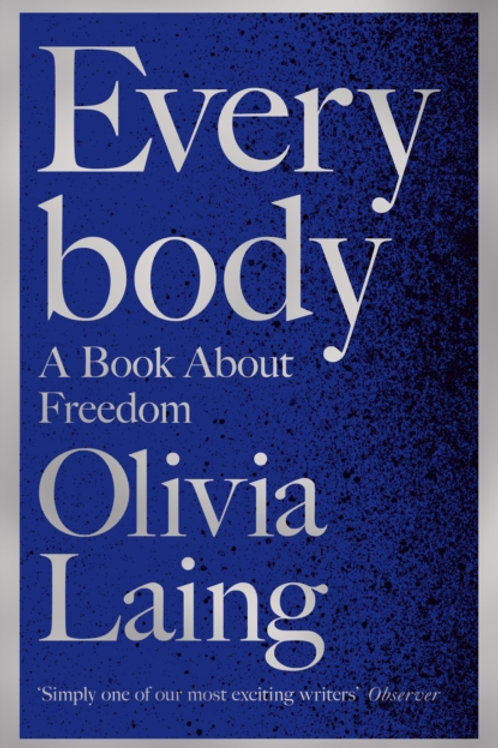 Everybody: A Book About Freedom - Olivia Laing