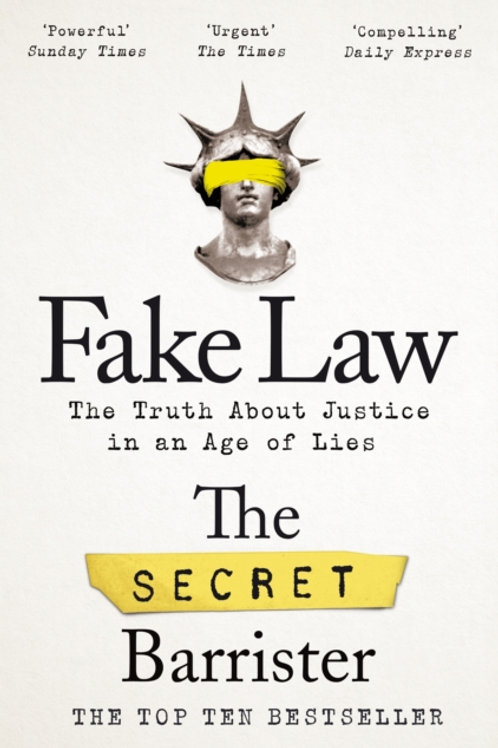 Fake Law: The Truth About Justice in an Age of Lies - The Secret Barrister