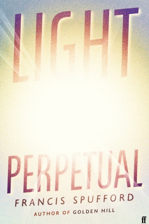 Light Perpetual - Francis Spufford