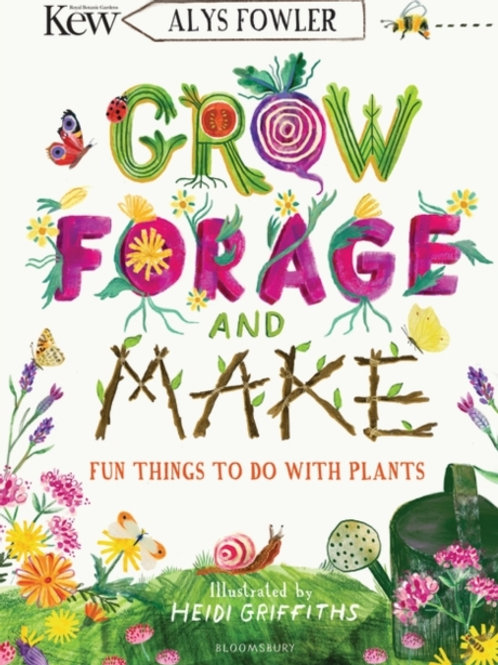 KEW: Grow, Forage, and Make: Fun Things to do with Plants - Alys Fowler