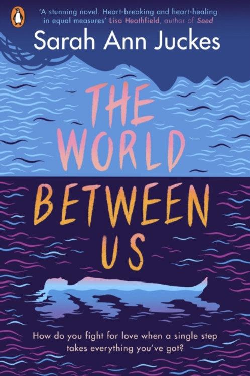 The World Between Us - Sarah Ann Juckes