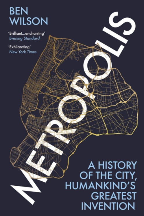 Metropolis : A History of the City, Humankind's Greatest Invention - Ben Wilson
