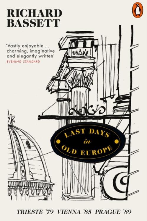 Last Days in Old Europe: Trieste '79, Vienna '85, Prague '89 - Richard Bassett