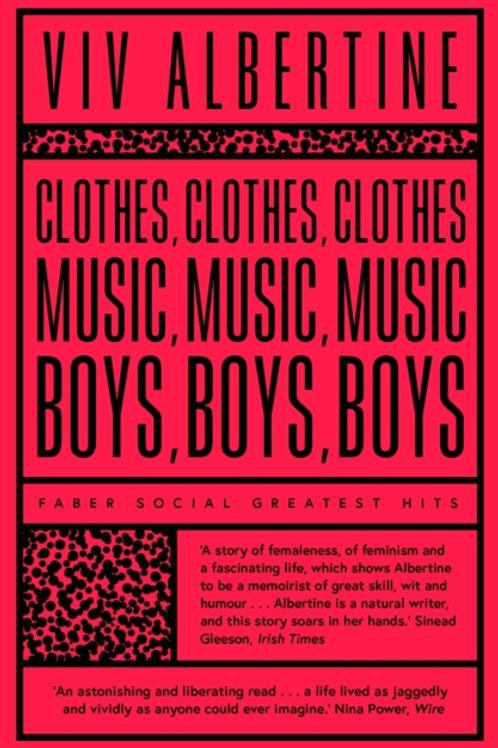 Clothes, Clothes, Clothes. Music, Music, Music. Boys, Boys, Boys - Viv Albertine