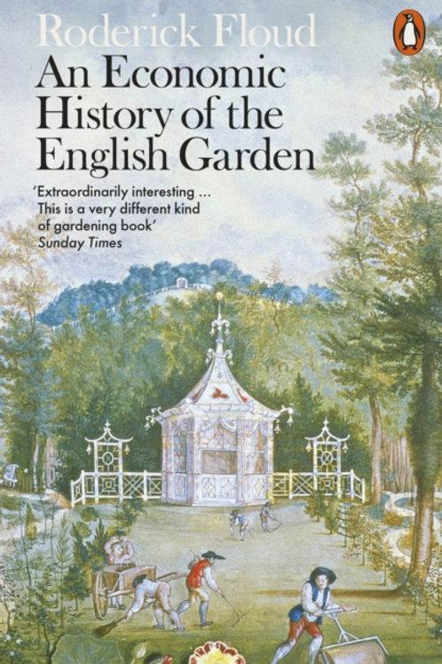 An Economic History of the English Garden - Roderick Floud