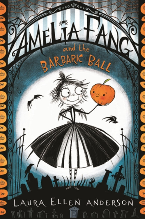 Amelia Fang and the Barbaric Ball - Laura Ellen Anderson