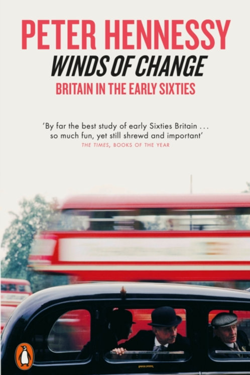 Winds of Change: Britain in the Early Sixties - Peter Hennessy
