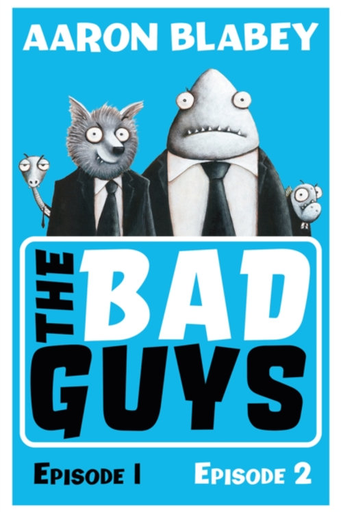 The Bad Guys: Episode 1 and 2 - Aaron Blabey