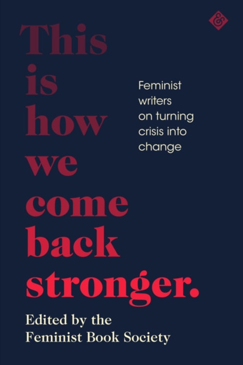 This Is How We Come Back Stronger:Feminist Writers on Turning Crisis into Change