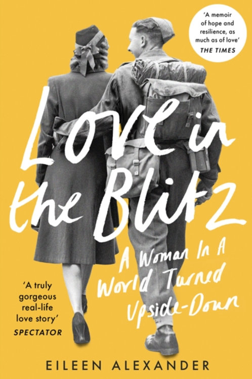 Love in the Blitz: A Woman in a World Turned Upside Down - Eileen Alexander