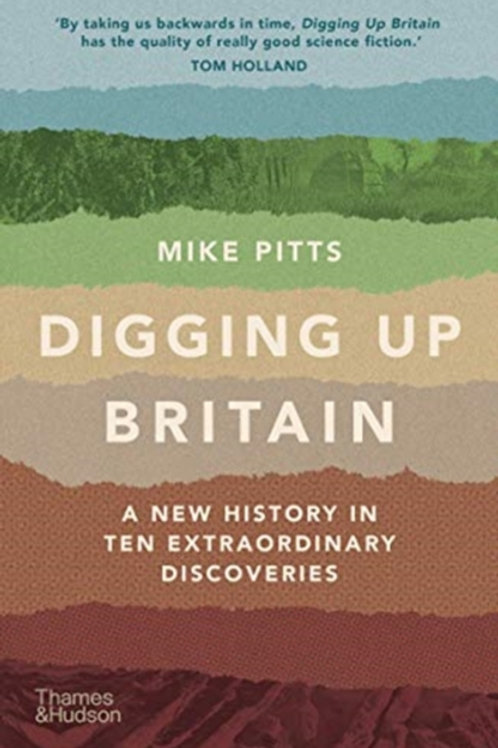 Digging Up Britain: A New History in Ten Extraordinary Discoveries - Mike Pitts
