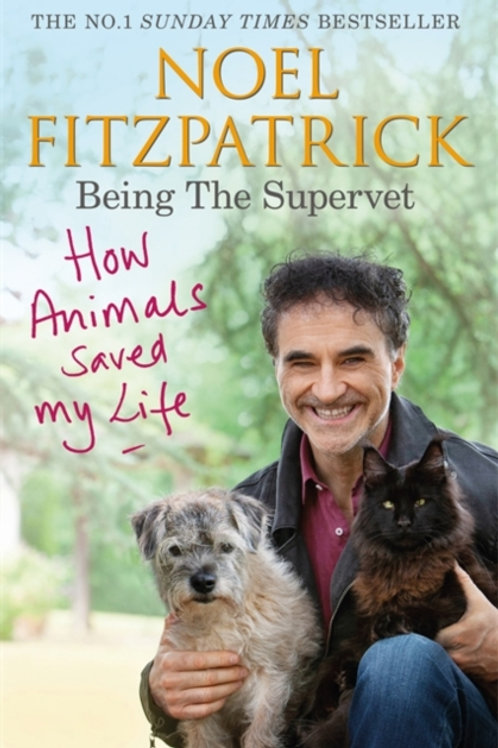 How Animals Saved My Life: Being the Supervet - Professor Noel Fitzpatrick