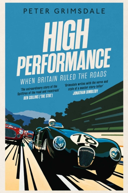 High Performance: When Britain Ruled the Roads - Peter Grimsdale