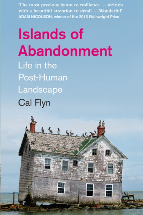 Islands of Abandonment: Life in the Post-Human Landscape - Cal Flyn