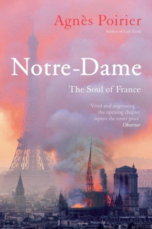 Notre-Dame: The Soul of France - Agnes Poirier