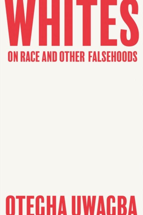 Whites: On Race and Other Falsehoods - Otegha Uwagba