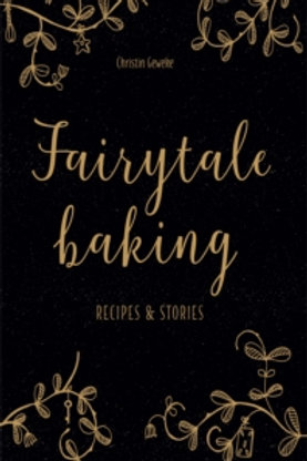 Fairytale Baking: Recipes and Stories - Christin Geweke