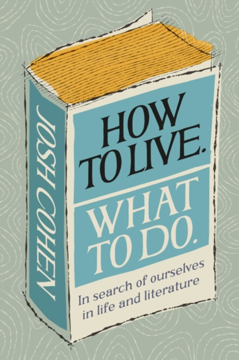 How to Live. What to Do - Josh Cohen