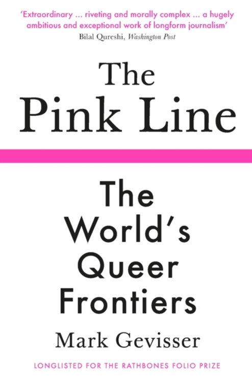 The Pink Line: The World's Queer Frontiers - Mark Gevisser