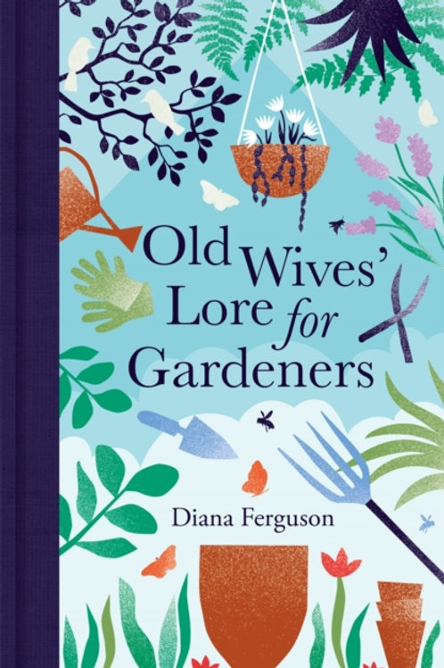 Old Wives' Lore for Gardeners - Diana Ferguson