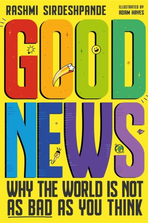Good News : Why the World is Not as Bad as You Think - Rashmi Sirdeshpande