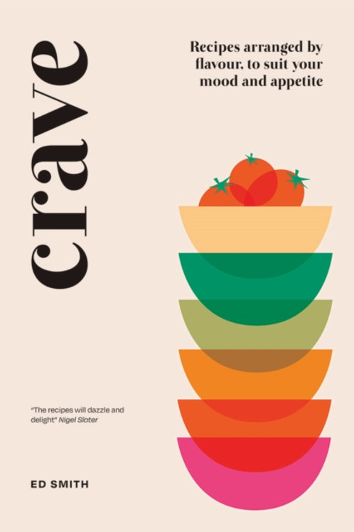 Crave: Recipes Arranged by Flavour, to Suit Your Mood and Appetite - Ed Smith