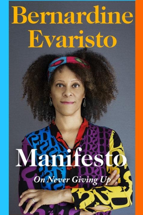 Manifesto: On Never Giving Up - Bernadine Evaristo