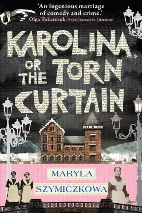 Karolina, or The Torn Curtain - Maryla Szymiczkowa
