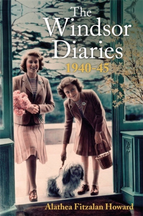 The Windsor Diaries : A childhood with the Princesses - Alathea Fitzalan Howard
