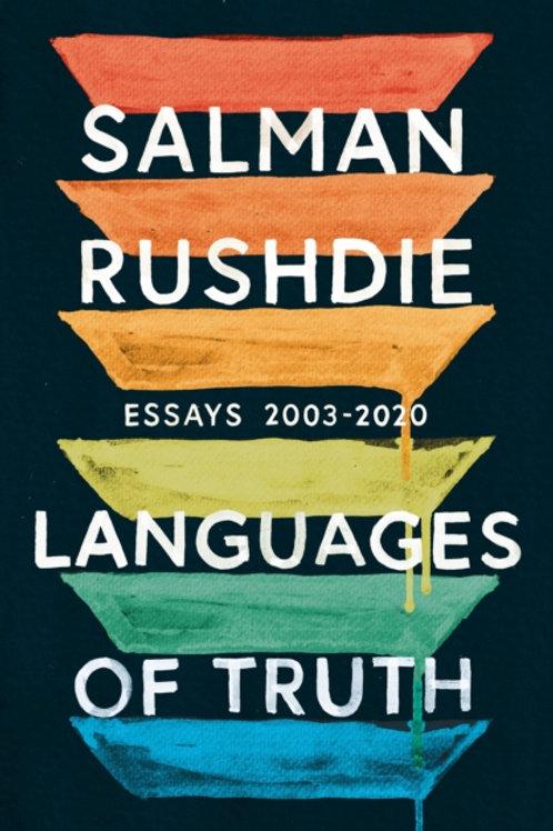 Languages of Truth : Essays 2003-2020 - Salman Rushdie