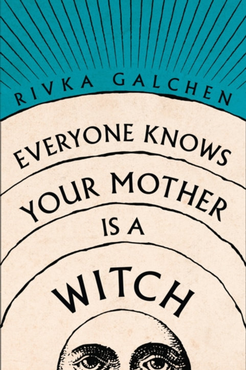 Everyone Knows Your Mother is a Witch - Rivka Galchen