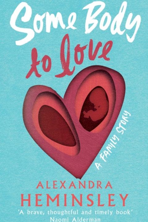 Some Body to Love: A Family Story - Alexandra Heminsley