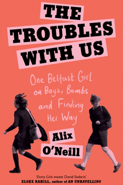 The Troubles With Us - Alix O'Neill