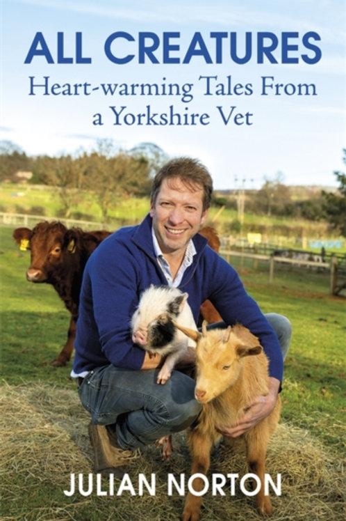 All Creatures: Heartwarming Tales from a Yorkshire Vet - Julian Norton