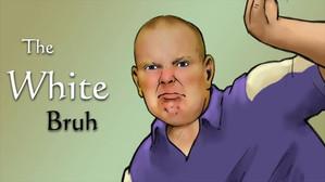 The White Bruh Documentary