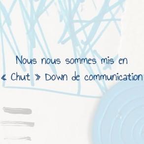 """Notre """"Chut"""" Down de communication"""