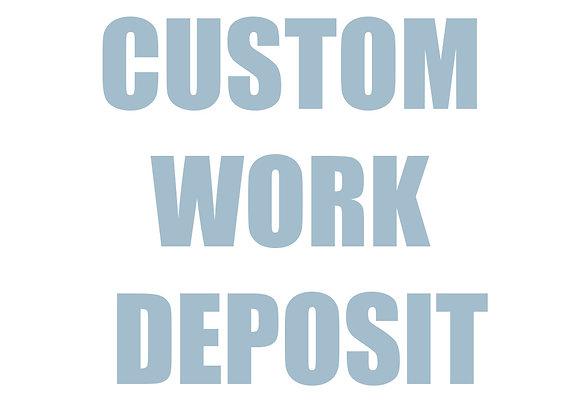 Custom Work/ deposit or balance