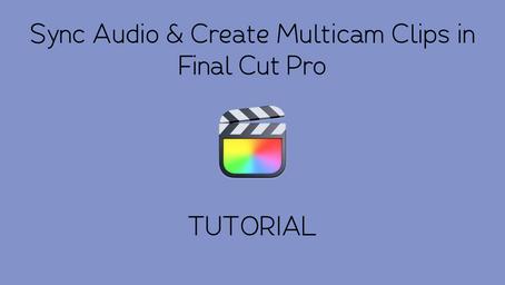 Sync Audio & Create Multicam Clips in Final Cut Pro [Tutorial]