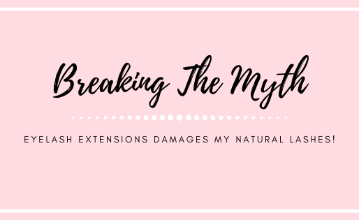 Eyelash Extensions Damages my Natural Lashes! Breaking the Myth.