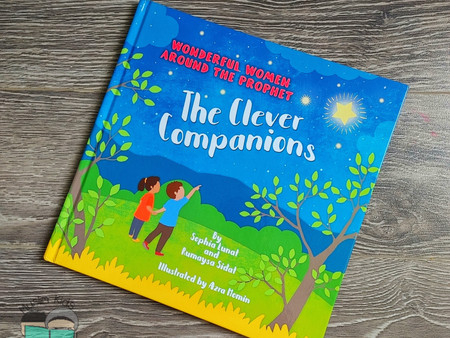 The Clever Companions: Wonderful Women around the Prophet (saws) by Sophia Lunal & Rumaysa Siday