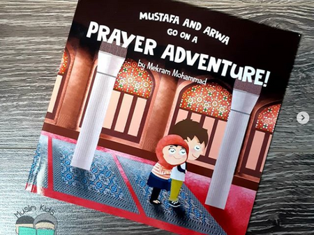 Mustafa and Arwa go on a Prayer Adventure by Mekram Mohammad