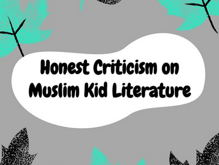 Honest Criticism on Muslim Kids Literature