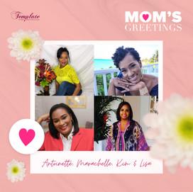 Happy Mother's Day Antoinette, Marachelle, Kim & Lisa